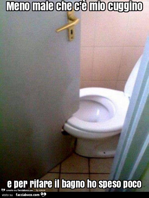 Meno male che c 39 mio cuggino e per rifare il bagno ho - Rifare il bagno ...